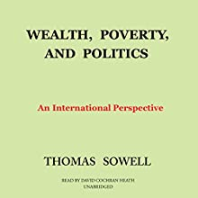 Wealth, Poverty, and Politics: An International Perspective (       UNABRIDGED) by Thomas Sowell Narrated by David Cochran Heath