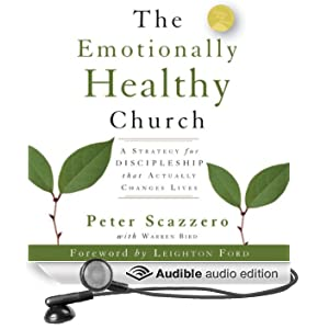 The Emotionally Healthy Church: A Strategy for Discipleship That Actually Changes Lives (Unabridged)