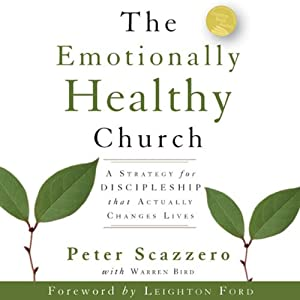 The Emotionally Healthy Church: A Strategy for Discipleship That Actually Changes Lives | [Peter Scazzero]