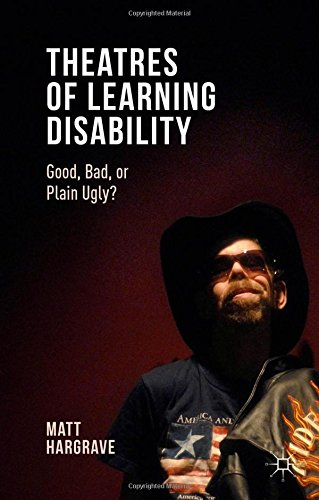 Theatres of Learning Disability: Good, Bad, or Plain Ugly?