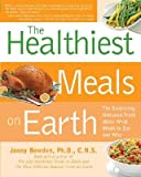 The Healthiest Meals on Earth: The Surprising, Unbiased Truth about What Meals You Should Eat and Why   [HEALTHIEST MEALS ON EARTH] [Paperback]
