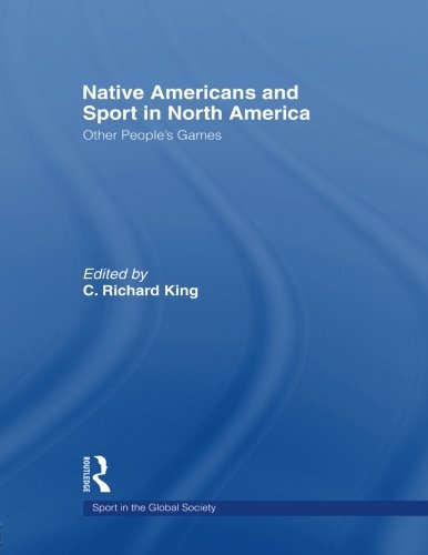 Native Americans And Sport In North America: Other People'S Games (Sport In The Global Society) front-710341