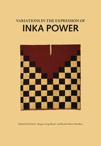 Variations in the Expressions of Inka Power: A Symposium at Dumbarton Oaks 18 and 19 October 1997 (Dumbarton Oaks Pre-Columbian Studies)