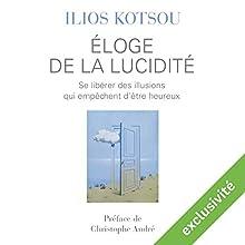 Éloge de la lucidité: Se libérer des illusions qui empêchent d'être heureux | Livre audio Auteur(s) : Ilios Kotsou Narrateur(s) : Laurent Jacquet