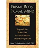 img - for [(Primal Body, Primal Mind: Beyond the Paleo Diet for Total Health and a Longer Life)] [Author: Nora T. Gedgaudas] published on (June, 2011) book / textbook / text book