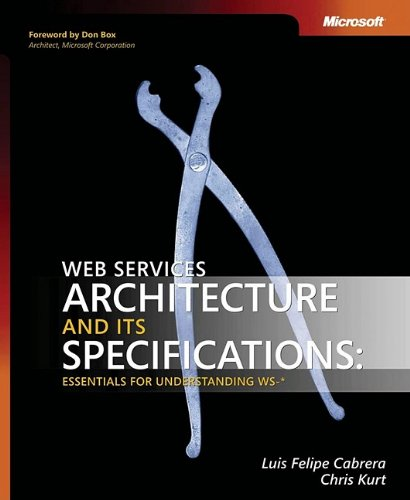 Web Services Architecture And Its Specifications: Essentials For Understanding Ws-*: Essentials For Understanding Ws-- (Developer Reference)