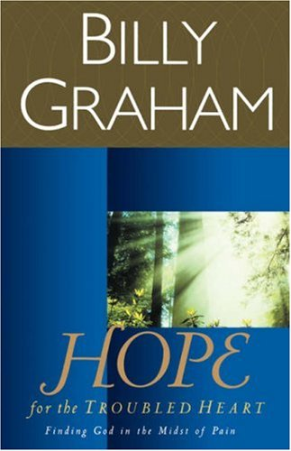 Hope for the Troubled Heart: Finding God in the Midst of Pain, BILLY GRAHAM