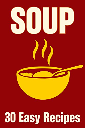 SOUP: 30 Delicious Soup Recipes You Should Try [An Illustrated Cookbook] by Linda Hall