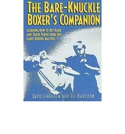 [ THE BARE-KNUCKLE BOXER'S COMPANION: LEARNING HOW TO HIT HARD AND TRAIN TOUGH FROM THE EARLY BOXING MASTERS [ THE BARE-KNUCKLE BOXER'S COM