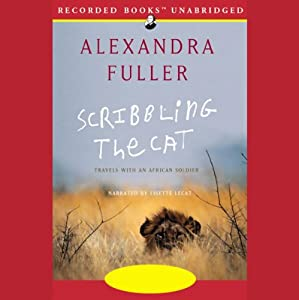 Scribbling the Cat: Travels with an African Soldier | [Alexandra Fuller]