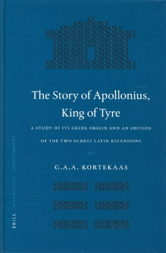 The Story Of Appolonius, King Of Tyre: A Study Of Its Greek Origin And An Edition Of The Two Oldest Latin Recensions (Mn