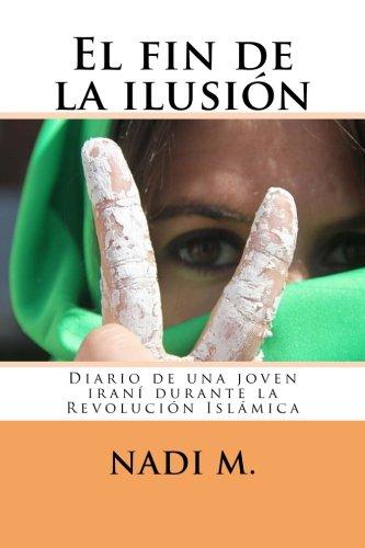 El fin de la ilusión: Diario de una joven iraní durante la Revolución Islámica