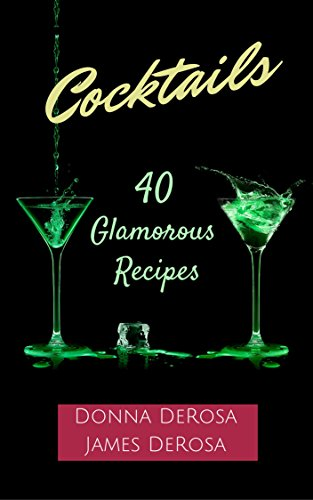 Cocktails: 40 Glamorous Recipes by Donna DeRosa, James DeRosa