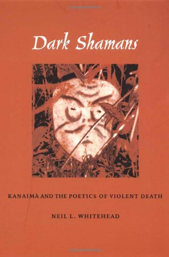 Dark Shamans: Kanaima and the Poetics of Violent Death