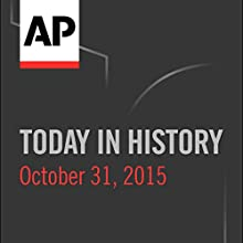 Today in History: October 31, 2015  by  Associated Press Narrated by Camille Bohannon