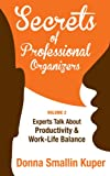 img - for Get Organized Secrets of Professional Organizers Volume 2: Leading Experts Talk About Productivity & Work-Life Balance book / textbook / text book