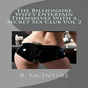The Billionaire Wifes Entertain Themselves with a Secret Sex Club, Volume 2 | [B. McIntyre]