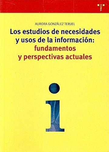 Los estudios de necesidades y usos de la información: fundamentos y perspectivas actuales (Biblioteconomía y Administración Cultural)