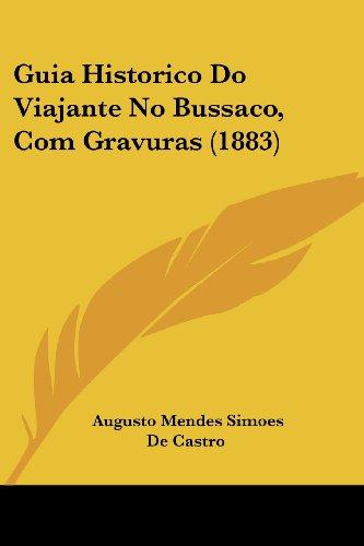 Guia Historico Do Viajante No Bussaco, Com Gravuras (1883)