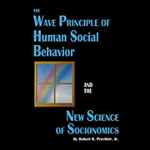 The Wave Principle of Human Social Behavior and the New Science of Socionomics (       UNABRIDGED) by Robert R. Prechter Jr. Narrated by T. David Rutherford