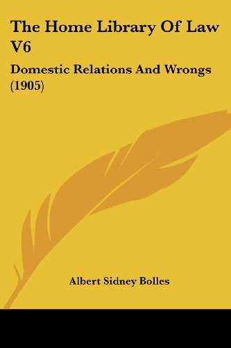 The Home Library of Law V6: Domestic Relations and Wrongs (1905)