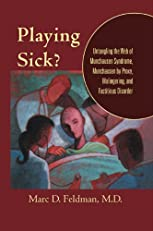 Playing Sick?: Untangling the Web of Munchausen Syndrome, Munchausen by Proxy, Malingering, and Factitious Disorder