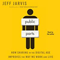 Public Parts: How Sharing in the Digital Age Improves the Way We Work and Live (       UNABRIDGED) by Jeff Jarvis Narrated by Jeff Jarvis