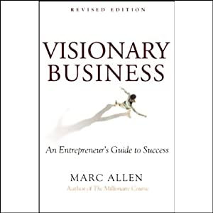 Visionary Business: An Entrepreneur's Guide to Success | [Marc Allen]