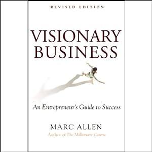 Visionary Business: An Entrepreneur's Guide to Success | [Marc Allen]