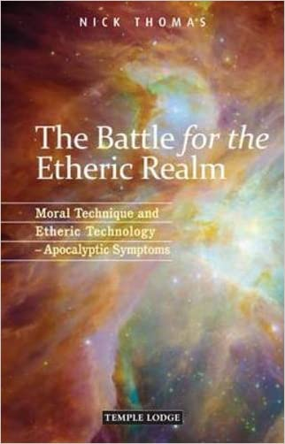The Battle for the Etheric Realm: Moral Technique and Etheric Technology: Apocalyptic Symptoms