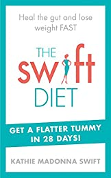 The Swift Diet: Heal the gut and lose weight fast - get a flat tummy in 28 days!
