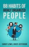 88 Habits of Highly Organized People (Organized Mind, Organized Life, Stress Free Life, Declutter Your Life, Life Organization, Organiza Yourself, Organized ... Self Organization, To Do List Book 12)
