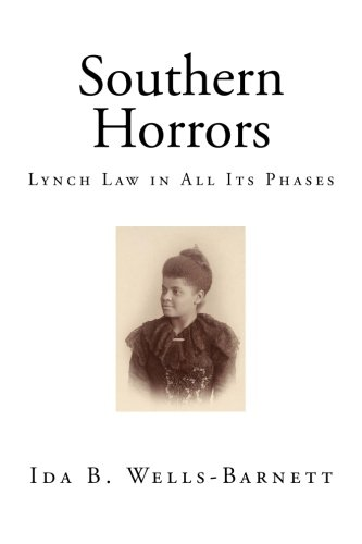 southern horrors lynch law in all Undaunted, wells-barnett carried her crusade north and published southern horrors: lynch law in all its phases despite wells-barnett's efforts, congress never passed anti-lynching legislation still, her advocacy made a larger black women's movement possible.