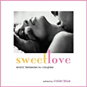 Sweet Love: Erotic Fantasies for Couples | [Violet Blue (editor), Thomas Roche, Janine Ashbless, N. T. Morley, D. L. King, Kristina Wright, Amanda Fox, Vanessa Vaughn, Zach Addams]