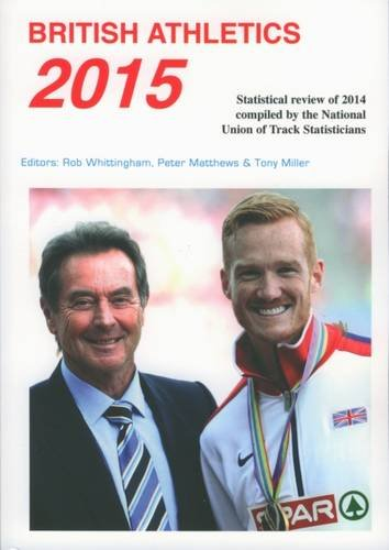 British Athletics 2015: Statistical Review of 2014 Compiled by the National Union of Track Statisticians (NUTS Annual)