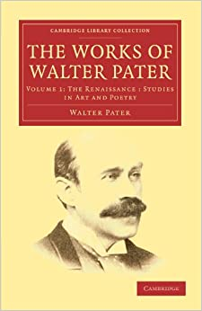 the work of walter pater the renaissance studies in and poetry cambridge
