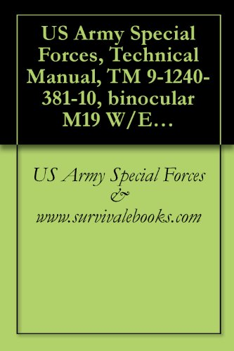 Us Army Special Forces, Technical Manual, Tm 9-1240-381-10, Binocular M19 W/E, 1977