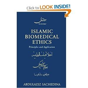 Islamic Biomedical Ethics: Principles and Application Abdulaziz Sachedina