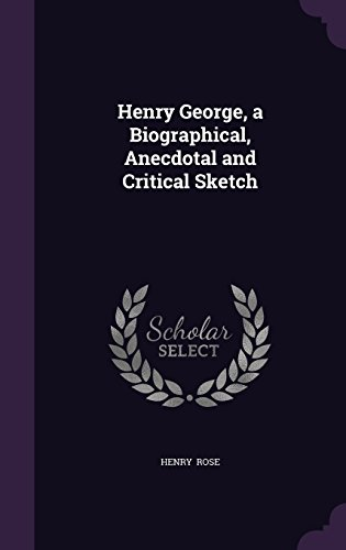 Henry George, a Biographical, Anecdotal and Critical Sketch
