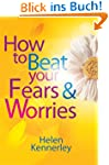 How to Beat Your Fears and Worries (O...