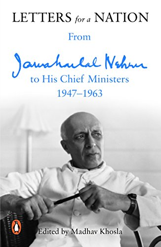 Letters for a Nation: From Jawaharlal Nehru to His Chief Ministers