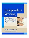 img - for Independent Writing: One Teacher, Thirty-Two Needs, Topics, and Plans book / textbook / text book