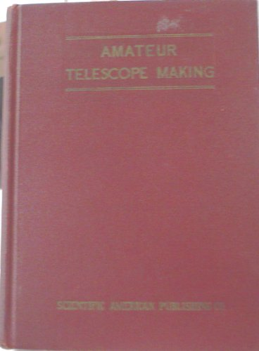 Amateur Telescope Making: Third Edition Completely Revised And Enlarged
