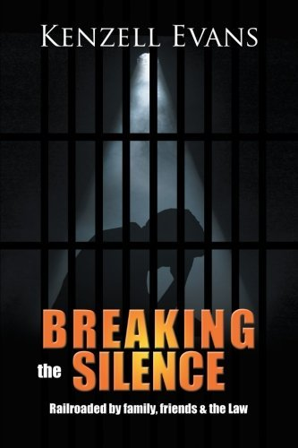 Breaking the Silence: Railroaded by Family, Friends & the Law by Kenzell Evans (2012-12-04)