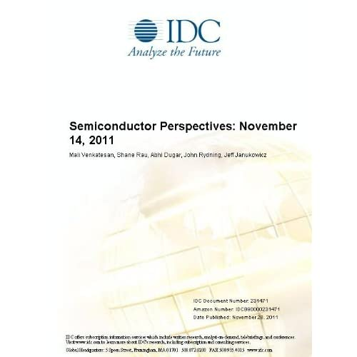 Semiconductor Perspectives: November 14, 2011 Mali Venkatesan, Shane Rau, Abhi Dugar and John Rydning