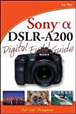Sony Alpha DSLR-A200 Digital Field Guide Alan Hess