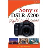 Sony Alpha DSLR-A200 Digital Field Guideby Alan Hess