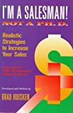 img - for By Brad Huisken I'm a Salesman! Not a Ph.D.: Realistic Strategies to Increase Your Sales [Paperback] book / textbook / text book