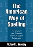 The American way of spelling :  the structure and origins of American English orthography /