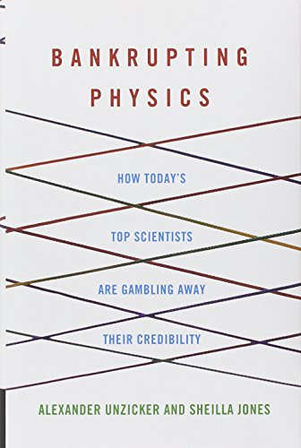 Bankrupting Physics: How Today'S Top Scientists Are Gambling Away Their Credibility